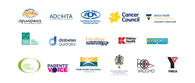 Rethink Sugary Drink partner organisations (Apunipuma, ADOHTA, Australian Dental Association, Cancer Council, Dental Health Services Victoria, Dental Hygenists Association of Australia, Diabetes Australia, Healthier Workplace WA, Heart Foundation, Kidney Health Australia, LiveLighter, Obesity Policy Coalition, Parents Voice, PHAA, VACCHO, YMCA), Royal Australasian College of Dental Surgeons