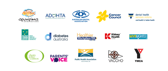 Rethink Sugary Drink partner organisations (Australian Dental Association, Cancer Council, Dental Health Services Victoria, Dental Hygenists Association of Australia, Diabetes Australia, Kidney Health Australia, Nutrition Australia, Obesity Policy Coalition, Parents Voice, National Stroke Foundation, VACCHO)